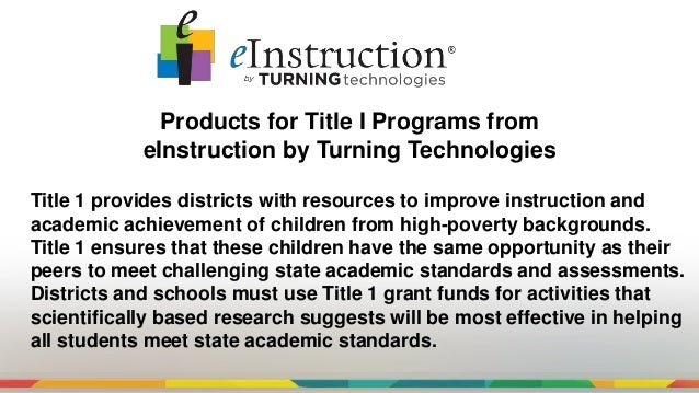 Products for Title I Programs from eInstruction by Turning Technologies Title 1 provides districts with resources to impro...