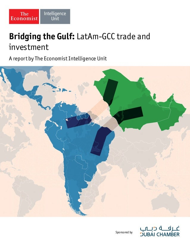 Sponsored by Bridging the Gulf: LatAm-GCC trade and investment A report by The Economist Intelligence Unit