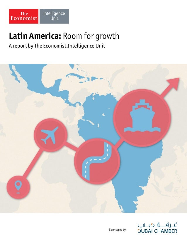 sponsored by latin america room for growth a report by the economist intelligence unit