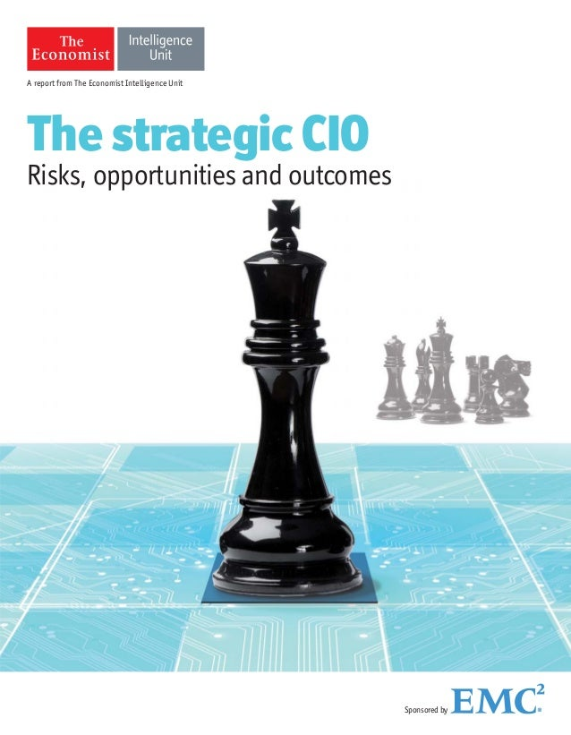 A report from The Economist Intelligence Unit The strategic CIO Risks, opportunities and outcomes Sponsoredby