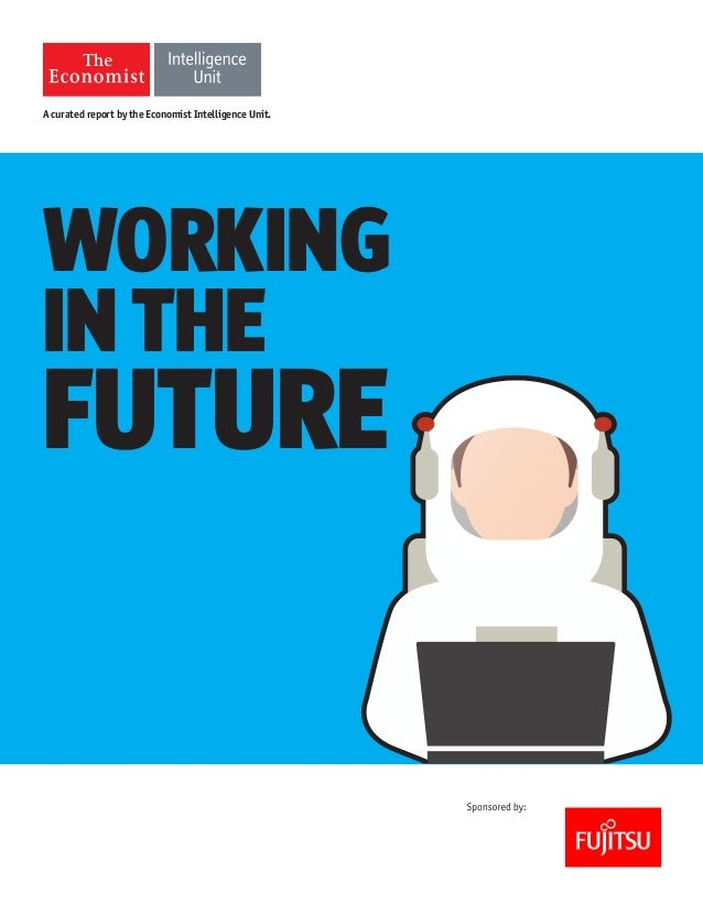 WORKING  IN THE  FUTURE  A curated report by the Economist Intelligence Unit.
