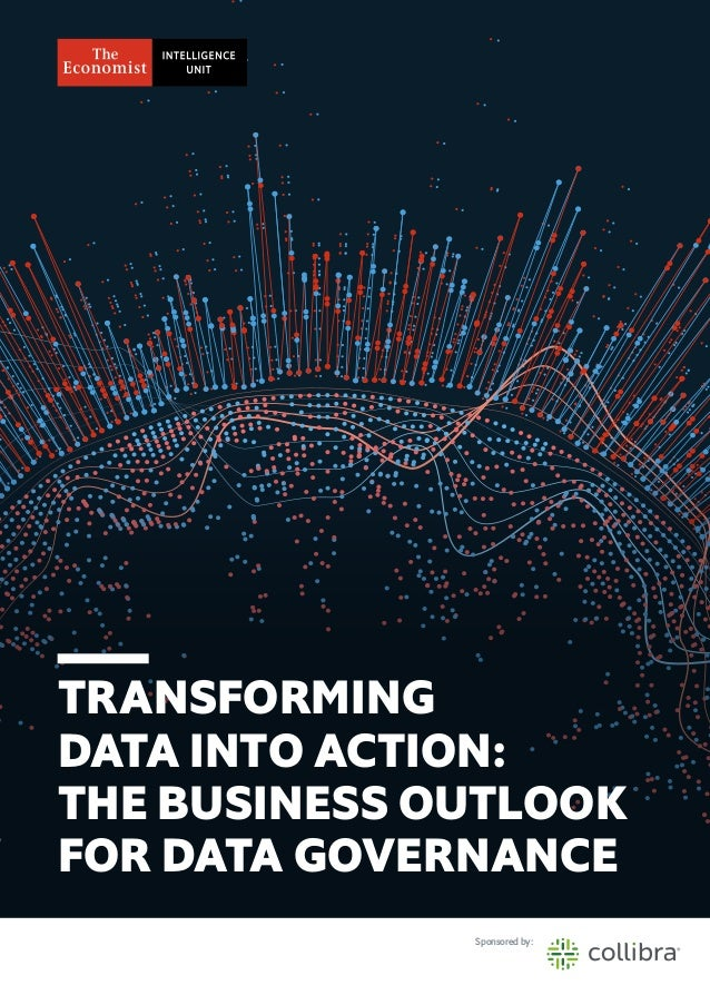 1© The Economist Intelligence Unit Limited 2018 TRANSFORMING DATA INTO ACTION: THE BUSINESS OUTLOOK FOR DATA GOVERNANCE TR...