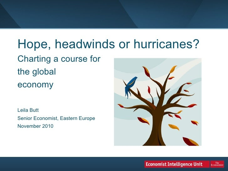 Hope, headwinds or hurricanes?  Charting a course for  the global  economy   Leila Butt Senior Economist, Eastern Europe  ...