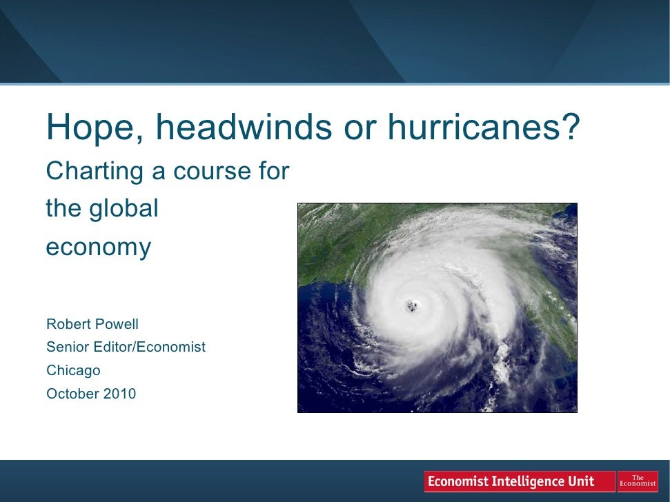 Hope, headwinds or hurricanes? Charting a course for the global economy  Robert Powell Senior Editor/Economist Chicago Oct...