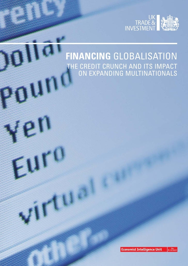 FINANCING GLOBALISATION THE CREDIT CRUNCH AND ITS IMPACT    ON EXPANDING MULTINATIONALS