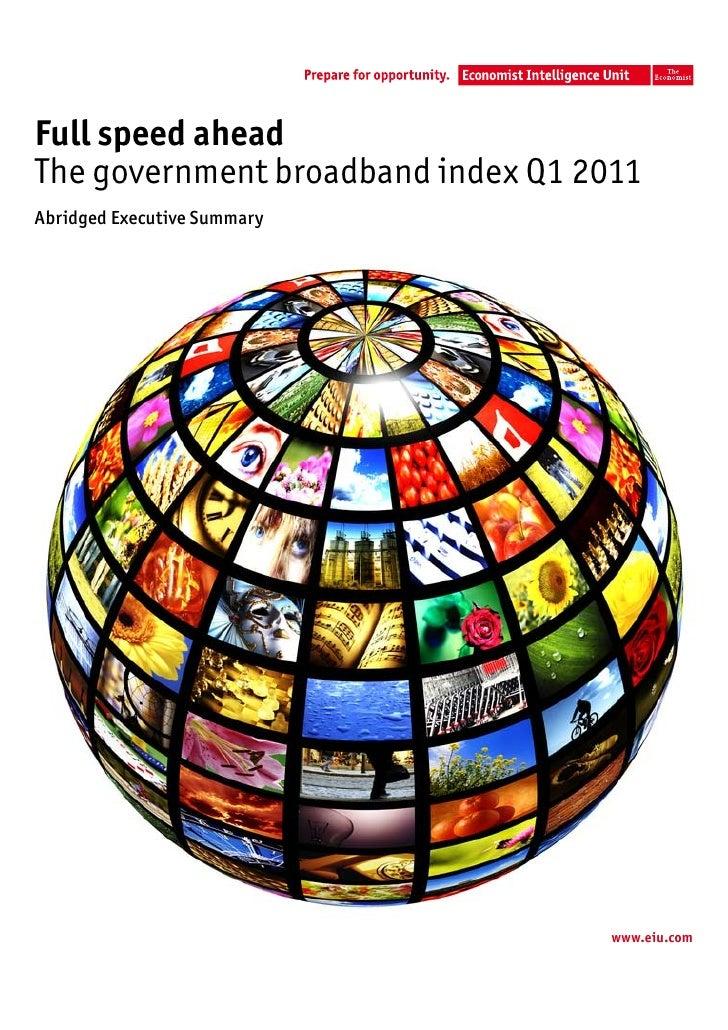 Full speed aheadThe government broadband index Q1 2011Abridged Executive Summary                                    www.ei...