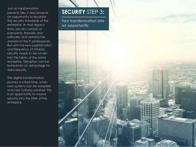 Just as transformation presents risks, it also presents an opportunity to escalate the security standards of the enterpris...