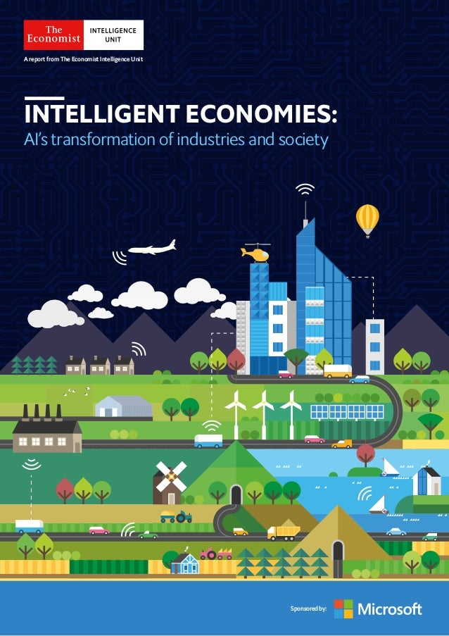 1© The Economist Intelligence Unit Limited 2018 INTELLIGENT ECONOMIES: AI's transformation of industries and society Spons...