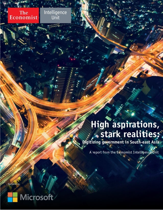 High aspirations, stark realities: Digitising government in South-east Asia A report from the Economist Intelligence Unit ...
