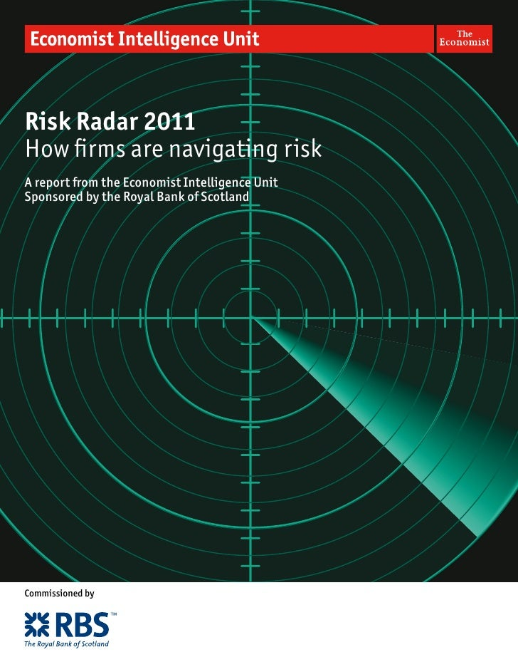Risk Radar 2011How firms are navigating riskA report from the Economist Intelligence UnitSponsored by the Royal Bank of Sc...
