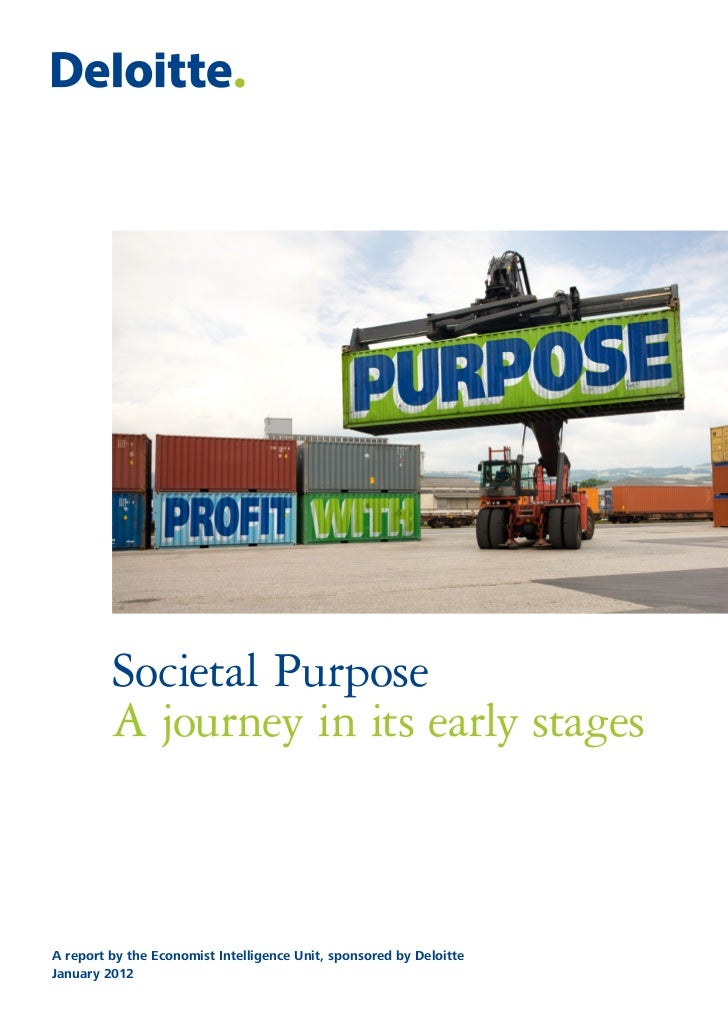 Societal Purpose         A journey in its early stagesA report by the Economist Intelligence Unit, sponsored by DeloitteJa...