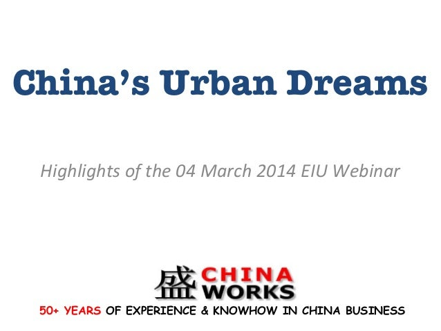 China's Urban Dreams Highlights  of  the  04  March  2014  EIU  Webinar    50+ YEARS OF EXPERIENCE & KNOWH...