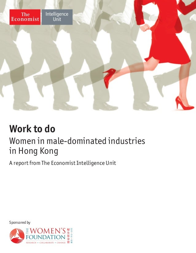 Work to do Women in male-dominated industries in Hong Kong A report from The Economist Intelligence Unit  Sponsored by