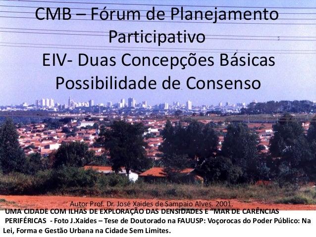 CMB – Fórum de Planejamento  Participativo  EIV- Duas Concepções Básicas  Possibilidade de Consenso  Autor Prof. Dr. José ...