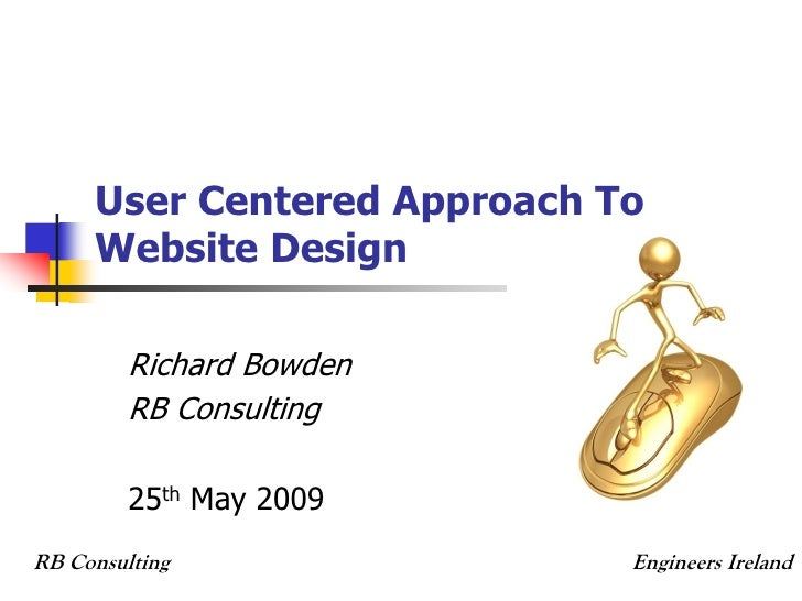 User Centered Approach To      Website Design           Richard Bowden          RB Consulting           25th May 2009 RB C...