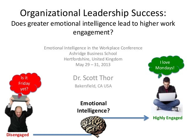 Is itFridayyet?Organizational Leadership Success:Does greater emotional intelligence lead to higher workengagement?Emotion...