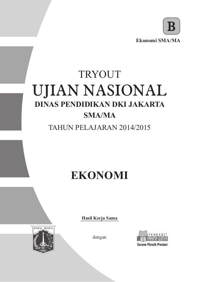 EKONOMI Ekonomi SMA/MA B Hasil Kerja Sama dengan TRYOUT SMA/MA TAHUN PELAJARAN 2014/2015 DINAS PENDIDIKAN DKI JAKARTA UJIA...