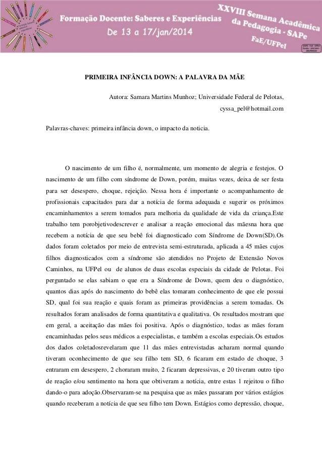 PRIMEIRA INFÂNCIA DOWN: A PALAVRA DA MÃE Autora: Samara Martins Munhoz; Universidade Federal de Pelotas, cyssa_pel@hotmail...