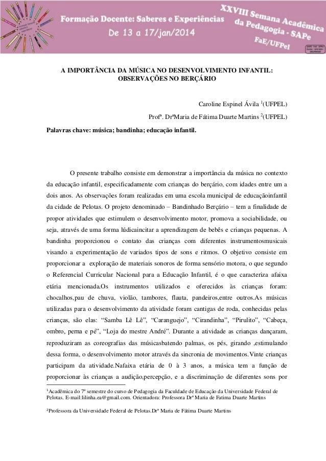 A IMPORTÂNCIA DA MÚSICA NO DESENVOLVIMENTO INFANTIL: OBSERVAÇÕES NO BERÇÁRIO  Caroline Espinel Ávila 1(UFPEL) Profª. DrªMa...