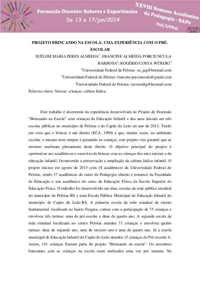 PROJETO BRINCANDO NA ESCOLA: UMA EXPERIÊNCIA COM O PRÉESCOLAR SUÉLEM MARIA PERES ALMEIDA1; FRANCINE ALMEIDA PORCIUNCULA BA...