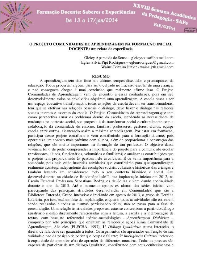 O PROJETO COMUNIDADES DE APRENDIZAGEM NA FORMAÇÃO INICIAL DOCENTE: um relato de experiência Gleicy Aparecida de Sousa – gl...