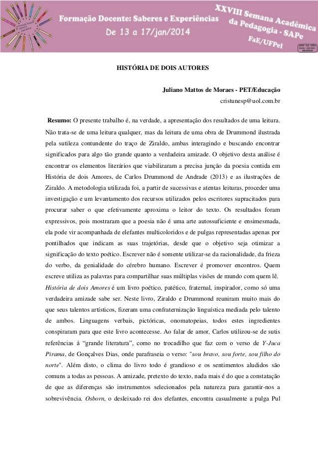 HISTÓRIA DE DOIS AUTORES  Juliano Mattos de Moraes - PET/Educação cristunesp@uol.com.br Resumo: O presente trabalho é, na ...