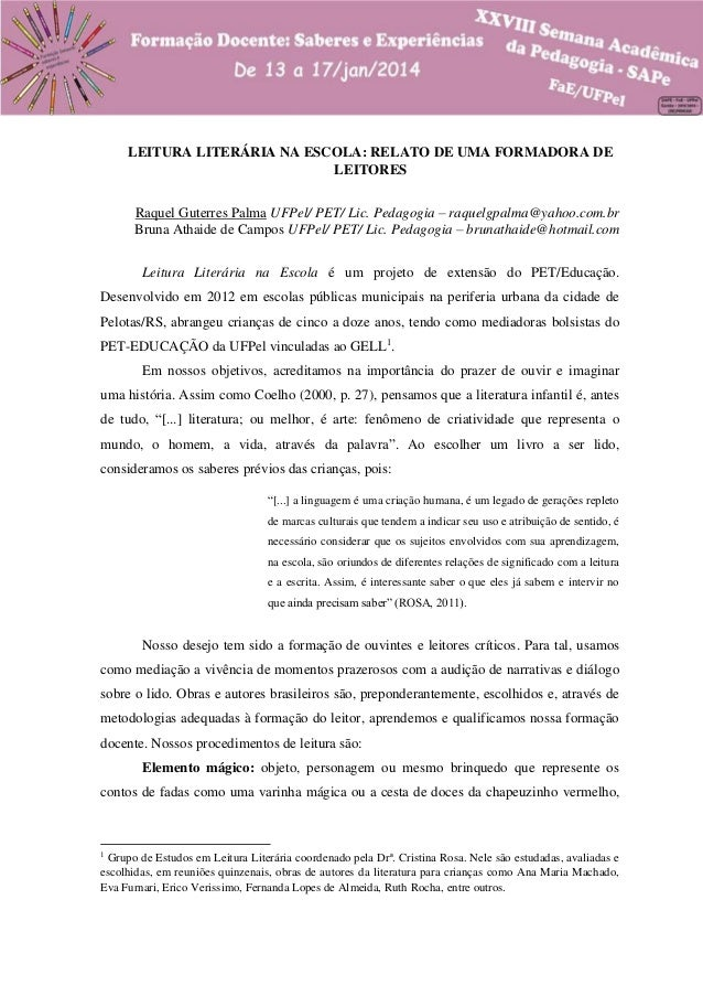 LEITURA LITERÁRIA NA ESCOLA: RELATO DE UMA FORMADORA DE LEITORES Raquel Guterres Palma UFPel/ PET/ Lic. Pedagogia – raquel...