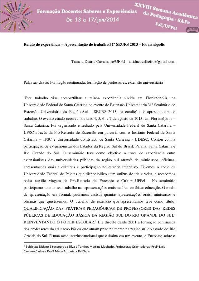 Relato de experiência – Apresentação de trabalho 31º SEURS 2013 – Florianópolis  Tatiane Duarte Cavalheiro/UFPel - tatiduc...