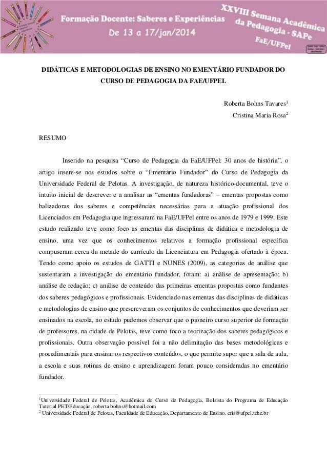 DIDÁTICAS E METODOLOGIAS DE ENSINO NO EMENTÁRIO FUNDADOR DO CURSO DE PEDAGOGIA DA FAE/UFPEL Roberta Bohns Tavares1 Cristin...
