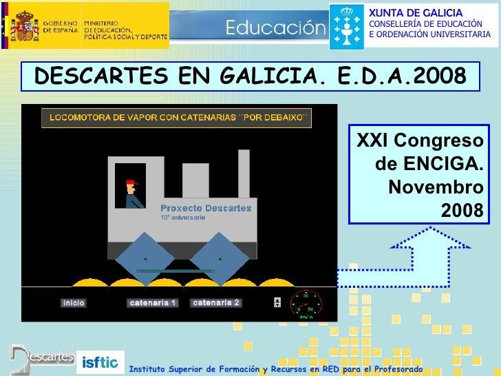XXI Congreso de ENCIGA. Novembro 2008 DESCARTES EN GALICIA.  E.D.A.2008