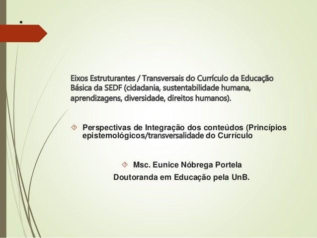 .  Eixos Estruturantes / Transversais do Currículo da Educação  Básica da SEDF (cidadania, sustentabilidade humana,  apren...