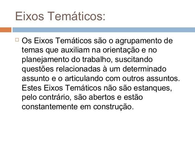 Eixos Temáticos: Os Eixos Temáticos são o agrupamento detemas que auxiliam na orientação e noplanejamento do trabalho, su...