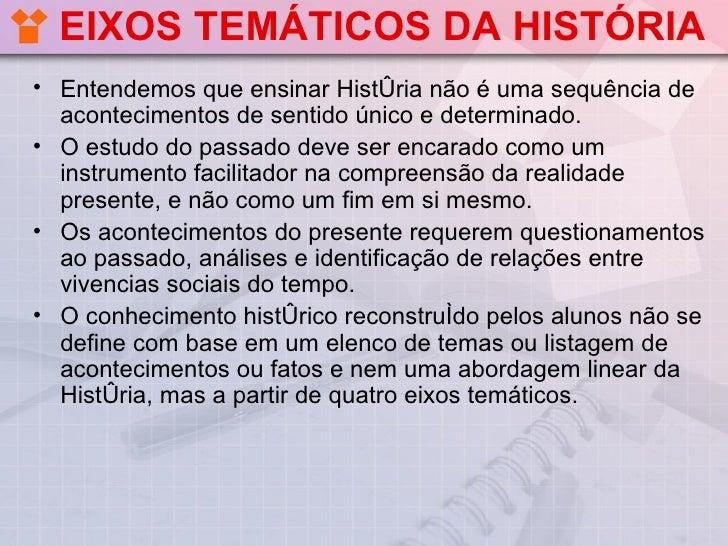 EIXOS TEMÁTICOS DA HISTÓRIA• Entendemos que ensinar História não é uma sequência de  acontecimentos de sentido único e det...