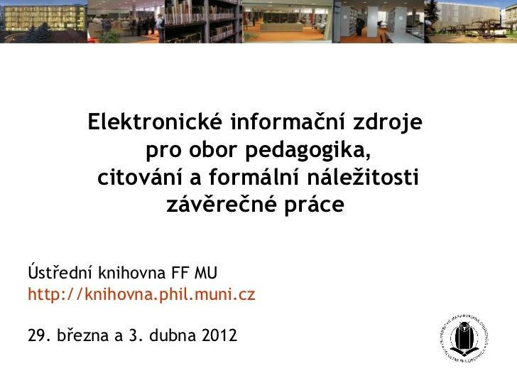 Elektronické informační zdroje             pro obor pedagogika,        citování a formální náležitosti               závěr...