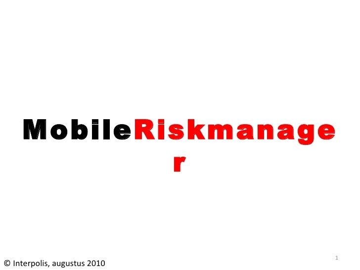 Mobile Riskmanager © Interpolis, augustus 2010