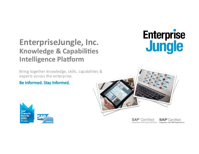 EnterpriseJungle,	   Inc.	    Knowledge	   &	   Capabili:es	    Intelligence	   Pla<orm	    Bring  together  knowledge,  s...