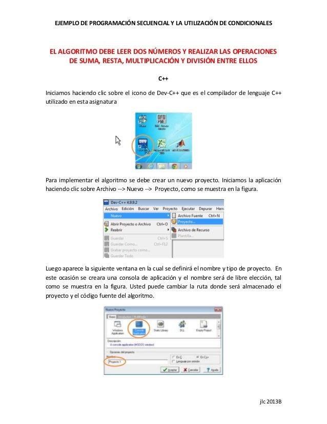 EJEMPLO DE PROGRAMACIÓN SECUENCIAL Y LA UTILIZACIÓN DE CONDICIONALES jlc 2013B EL ALGORITMO DEBE LEER DOS NÚMEROS Y REALIZ...