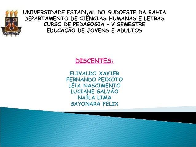 UNIVERSIDADE ESTADUAL DO SUDOESTE DA BAHIA  DEPARTAMENTO DE CIÊNCIAS HUMANAS E LETRAS  CURSO DE PEDAGOGIA – V SEMESTRE  ED...