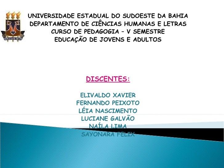 UNIVERSIDADE ESTADUAL DO SUDOESTE DA BAHIA DEPARTAMENTO DE CIÊNCIAS HUMANAS E LETRAS CURSO DE PEDAGOGIA – V SEMESTRE EDUCA...
