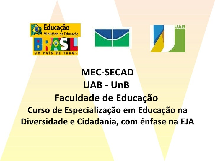 MEC-SECAD UAB - UnB  Faculdade de Educação  Curso de Especialização em Educação na Diversidade e Cidadania, com ênfase na ...