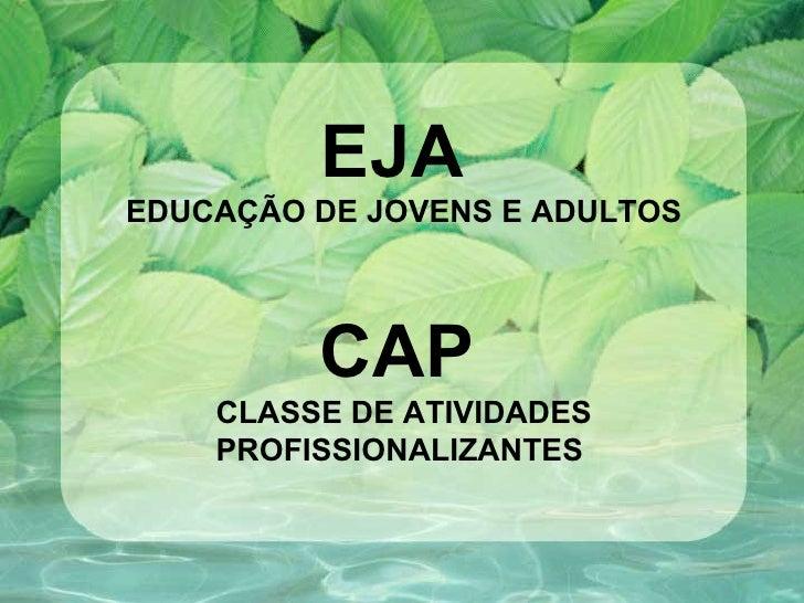 EJA   EDUCAÇÃO DE JOVENS E ADULTOS CAP   CLASSE DE ATIVIDADES PROFISSIONALIZANTES