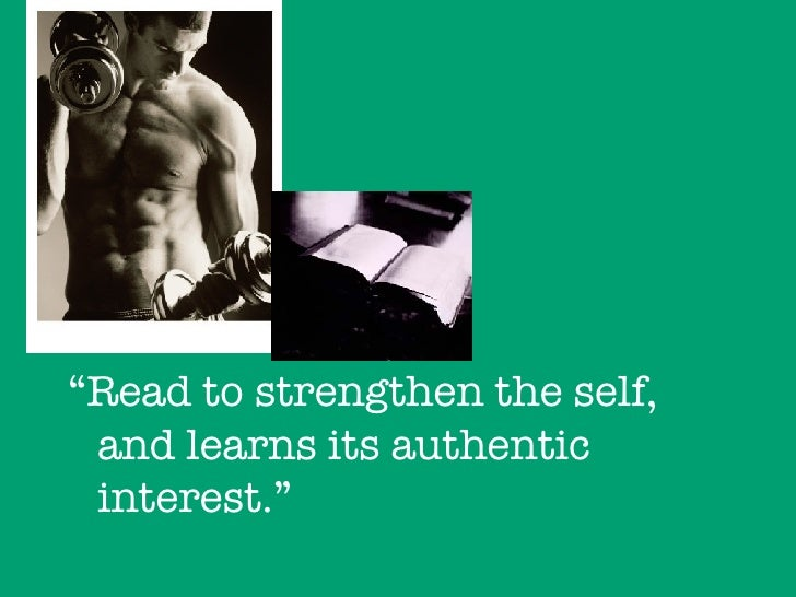 "<ul><li>"" Read to strengthen the self, and learns its authentic interest."" </li></ul>"
