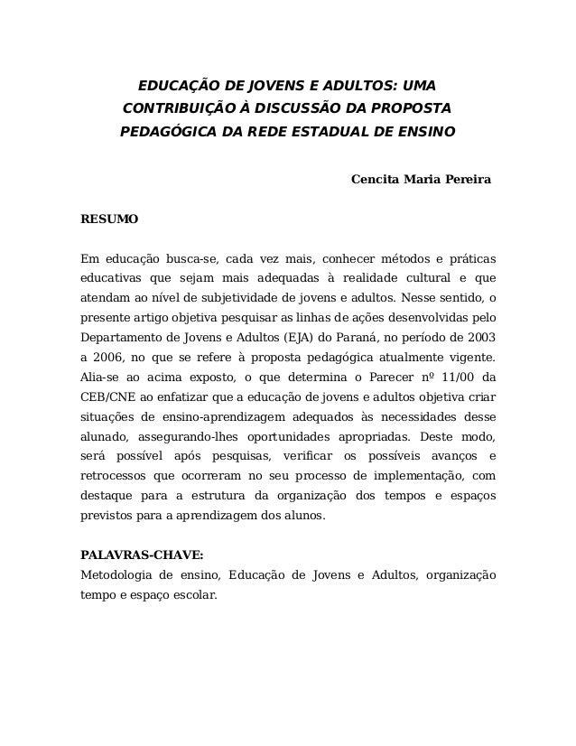 EDUCAÇÃO DE JOVENS E ADULTOS: UMA CONTRIBUIÇÃO À DISCUSSÃO DA PROPOSTA PEDAGÓGICA DA REDE ESTADUAL DE ENSINO Cencita Maria...
