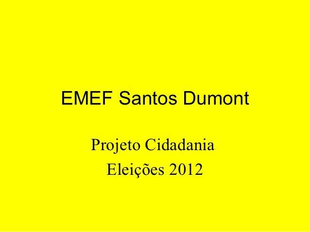 EMEF Santos Dumont  Projeto Cidadania    Eleições 2012