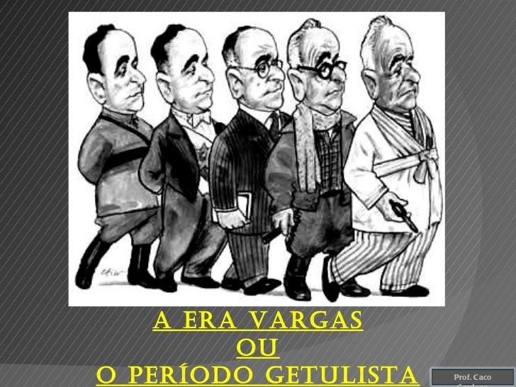 A ERA Vargas Ou O período getulista Prof. Caco Cardozo