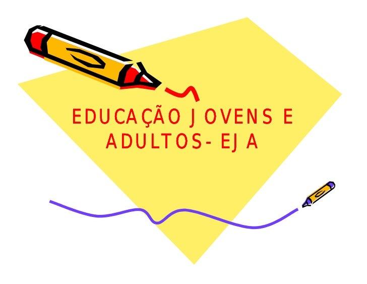 EDUCAÇÃO JOVENS E  ADULTOS-  ADULTOS- EJA
