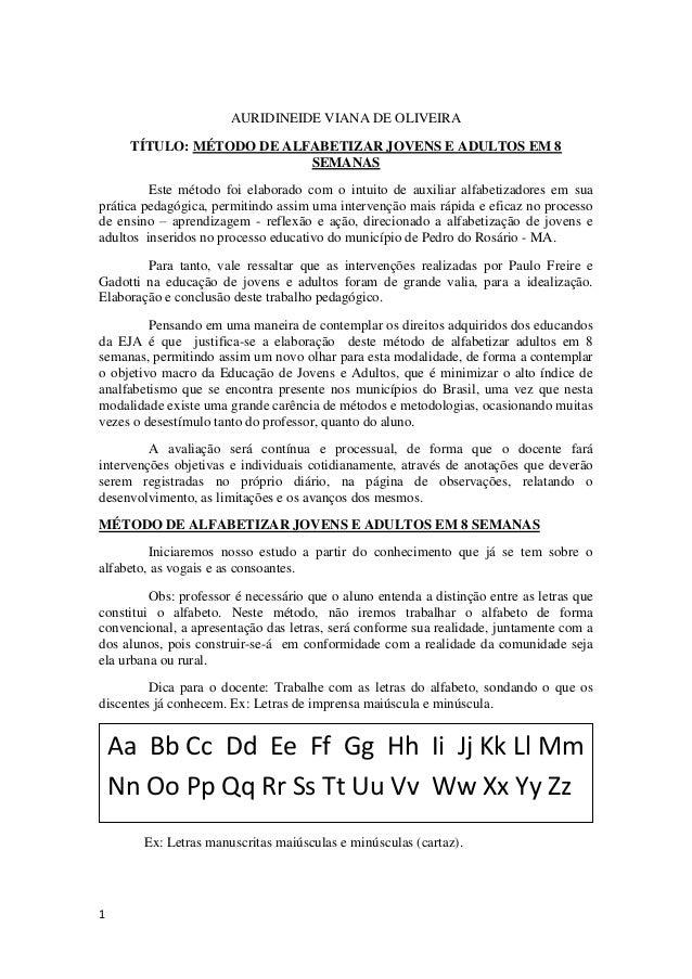 1 AURIDINEIDE VIANA DE OLIVEIRA TÍTULO: MÉTODO DE ALFABETIZAR JOVENS E ADULTOS EM 8 SEMANAS Este método foi elaborado com ...