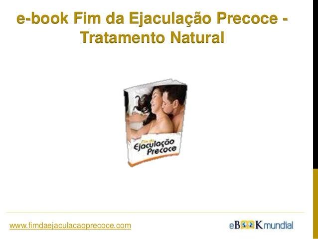 e-book Fim da Ejaculação Precoce - Tratamento Natural www.fimdaejaculacaoprecoce.com