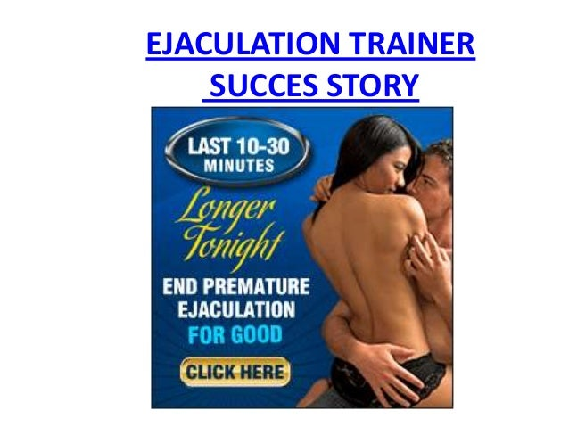 EJACULATION TRAINER    SUCCES STORY