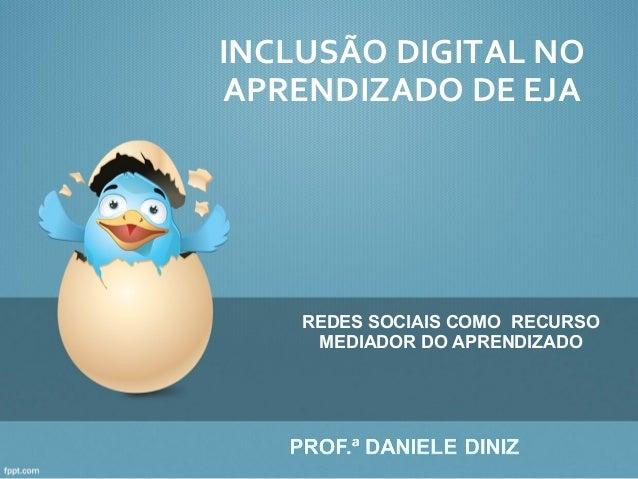 INCLUSÃO DIGITAL NOAPRENDIZADO DE EJA    REDES SOCIAIS COMO RECURSO     MEDIADOR DO APRENDIZADO